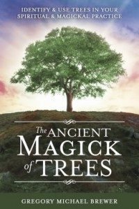 The Ancient magick of Trees - Gregory Michael Brewer