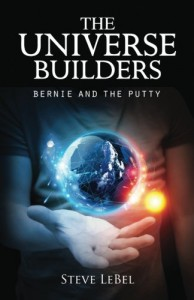 The Universe Builders: Bernie and the Putty - Steve LeBel