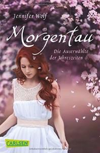 Morgentau. Die Auserwählte der Jahreszeiten (1. Buch) (Geschichten der Jahreszeiten, Band 1) - Jennifer Wolf