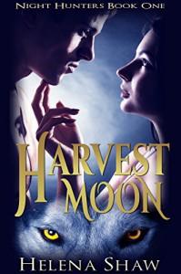 Harvest Moon (Night Hunters Book 1) - Helena Shaw
