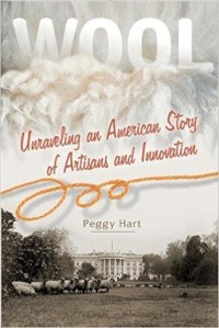 Wool: Unraveling an American Story of Artisans and Innovation - Peggy Hart