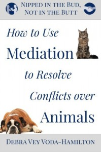 Nipped in the Bud, Not in the Butt: How to Use Mediation to Resolve Conflicts over Animals - Debra Vey Voda-Hamilton