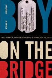 Boy on the Bridge: The Story of John Shalikashvili's American Success - Andrew Marble