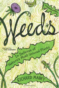 Weeds: In Defense of Nature's Most Unloved Plants - Richard Mabey