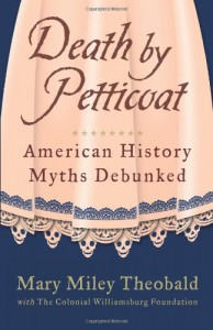 Death by Petticoat: American History Myths Debunked - Mary Miley Theobald