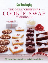 The Great Christmas Cookie Swap Cookbook: 60 Large-Batch Recipes to Bake and Share (Good Housekeeping) -