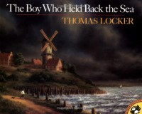 The Boy Who Held Back the Sea - Thomas Locker, Lenny Hort, Mary Mapes Dodge