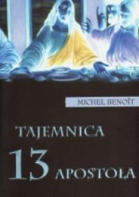 Tajemnica 13 apostoła - Michael Benoit