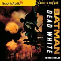 Batman: Dead White (DC Comics) (Movie in Your Mind) - John Shirley