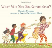 What Will You Be, Grandma? - Nanette Newman