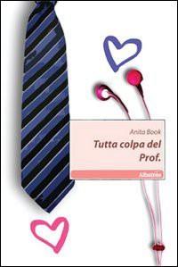 Tutta colpa del Prof. - Anita Book