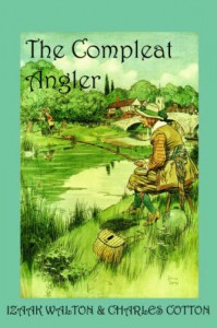 The Compleat Angler, or the Contemplative Man's Recreation - Izaak Walton, Charles Cotton