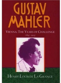 Gustav Mahler, Vol. 2: Vienna: The Years of Challenge, 1897-1904 - Henry-Louis de La Grange