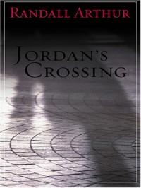 Jordan's Crossing - Randall Arthur