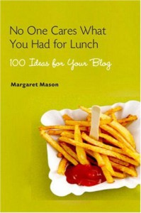 No One Cares What You Had for Lunch: 100 Ideas for Your Blog - Margaret Mason