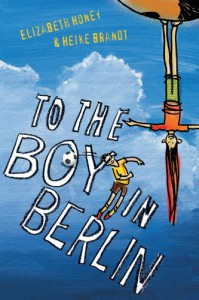 To the Boy in Berlin - Elizabeth Honey, Heike Brandt