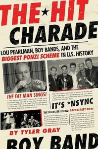 The Hit Charade: Lou Pearlman, Boy Bands, and the Biggest Ponzi Scheme in U.S. History - Tyler Gray