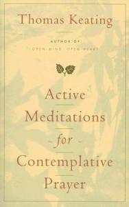 Active Meditations for Contemplative Prayer - Thomas Keating