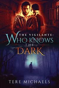 Who Knows the Dark (The Vigilante Book 2) - Tere Michaels
