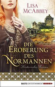 Die Eroberung des Normannen: historischer Roman - Lisa McAbbey