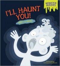 I'll Haunt You!: Meet a Ghost - Shannon Knudsen, Chiara Buccheri