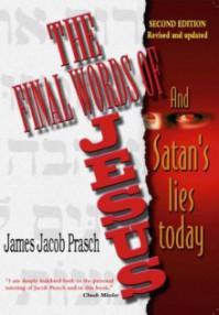 Final Words Of Jesus: And Satan's Lies Today - James Jacob Prasch