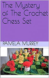 The Mystery of The Crochet Chess Set (Crochet Mysteries Series Book 1) - Pamela Murrey