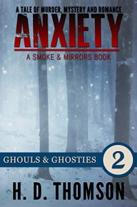 Anxiety: Ghouls & Ghosties - Episode 2 - A Tale of Murder, Mystery and Romance (Anxiety: A Smoke an Mirrors Book) - H. D. Thomson