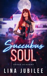 Succubus Soul: Veras Academy (Succubus Sirens #3) - Lina Jubilee