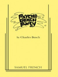 Psycho Beach Party - Charles Busch