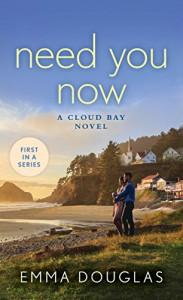 Need You Now: A Cloud Bay Novel - Emma Douglas
