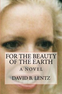 For the Beauty of the Earth: A Novel - David B. Lentz
