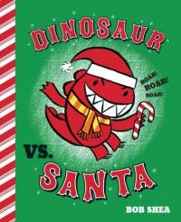 Dinosaur vs. Santa - Bob Shea