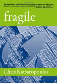 Fragile - Chris Katsaropoulos