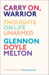 Carry On, Warrior: Thoughts on Life Unarmed - Glennon Melton