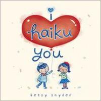 I Haiku You - Betsy E. Snyder