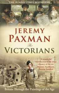 The Victorians: Britain Through the Paintings of the Age - Jeremy Paxman