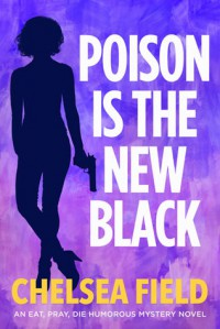 Poison is the New Black: (Bonus story: Taste of Christmas) (An Eat, Pray, Die Humorous Mystery) (Volume 3) - Chelsea Field
