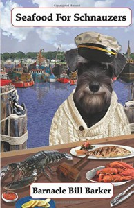 Seafood for Schnauzers: Gourmet Recipes for Dogs & Dog Lovers (Cookbooks from The Canine Cuisine Team) (Volume 6) - Barnacle Bill Barker, John Morris, Lisa Honerkamp