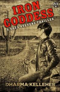 Iron Goddess: A Shea Stevens Thriller - Dharma Kelleher