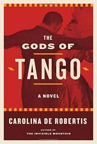 The Gods of Tango: A novel - Carolina De Robertis