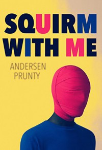Squirm With Me - Andersen Prunty