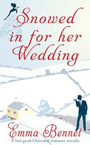 SNOWED IN FOR HER WEDDING a feel good Christmas romance - EMMA BENNET