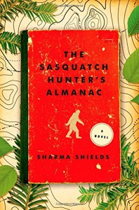 The Sasquatch Hunter's Almanac: A Novel - Sharma Shields