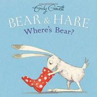 Bear & Hare -- Where's Bear? - Emily Gravett, Emily Gravett