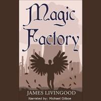 Magic Factory - James Weston Livingood