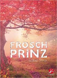 Froschprinz - Band 1 - Isabel Shtar