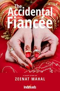 The Accidental Fiancee - Zeenat Mahal