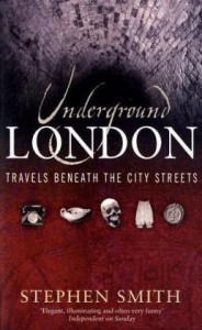 Underground London: Travels Beneath the City Streets - Stephen Smith