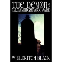 The Demon of Gloamingspark Yard - Eldritch Black